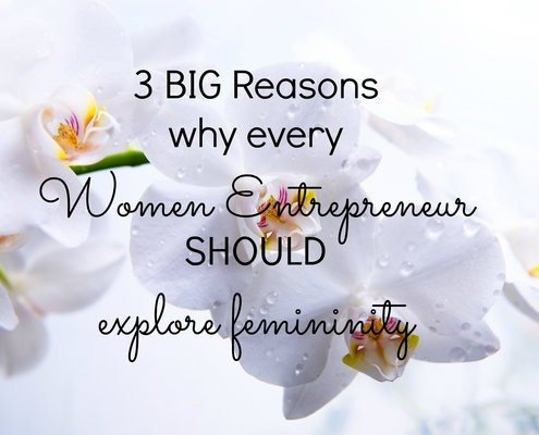 3 BIG big reasons why every woman entrepreneur should explore femininity