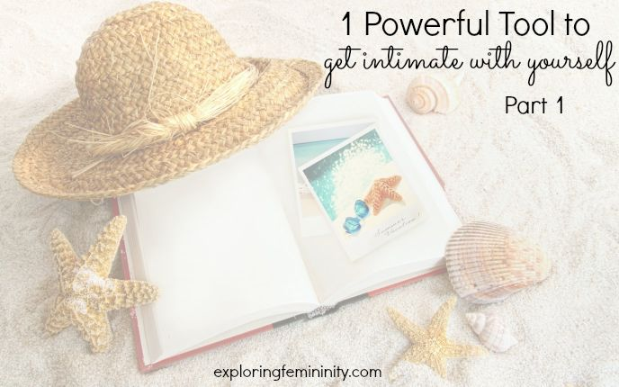1 Powerful Tool to get INTIMATE with yourself